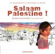 Salaam Palestine ! [Carnet de Voyage] en Terre d'Humanité